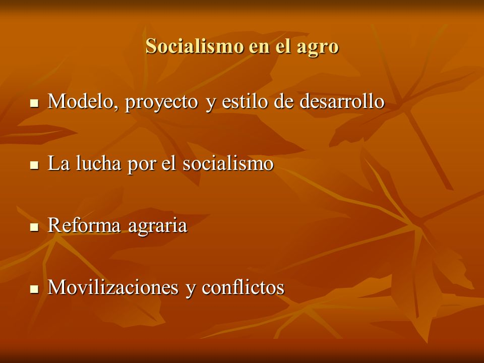 Socialismo en el agro Modelo, proyecto y estilo de desarrollo. La lucha por el socialismo. Reforma agraria.