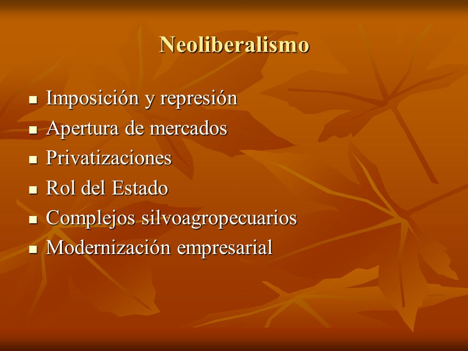 Neoliberalismo Imposición y represión Apertura de mercados