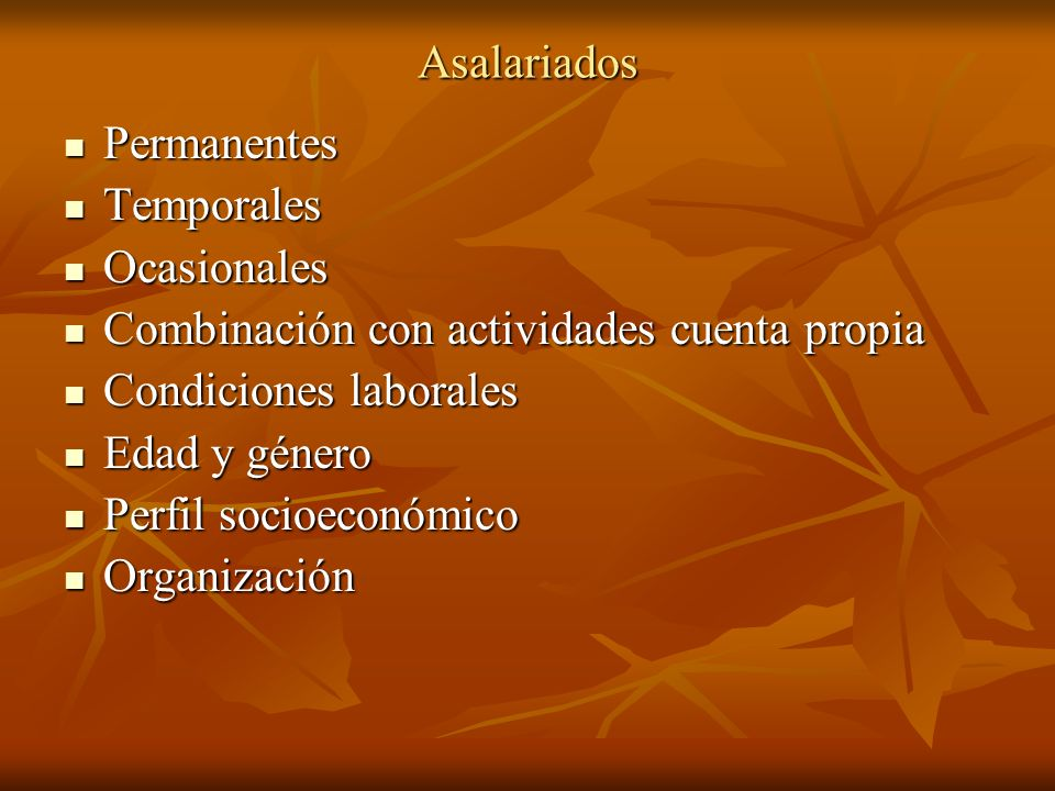AsalariadosPermanentes. Temporales. Ocasionales. Combinación con actividades cuenta propia. Condiciones laborales.