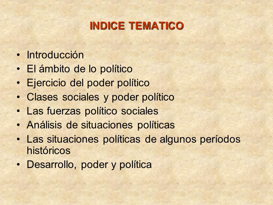 INDICE TEMATICOIntroducción. El ámbito de lo político. Ejercicio del poder político. Clases sociales y poder político.