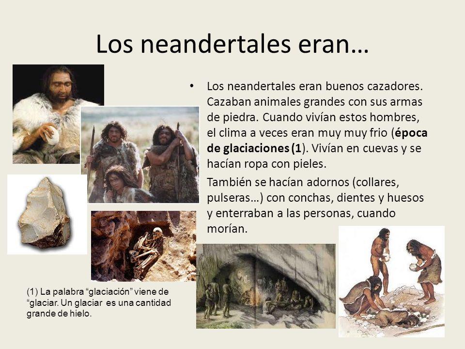 Los neandertales eran…