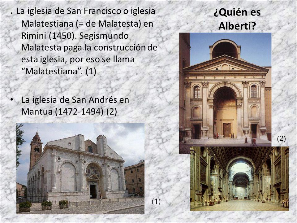 . La iglesia de San Francisco o iglesia Malatestiana (= de Malatesta) en Rimini (1450). Segismundo Malatesta paga la construcción de esta iglesia, por eso se llama Malatestiana . (1)