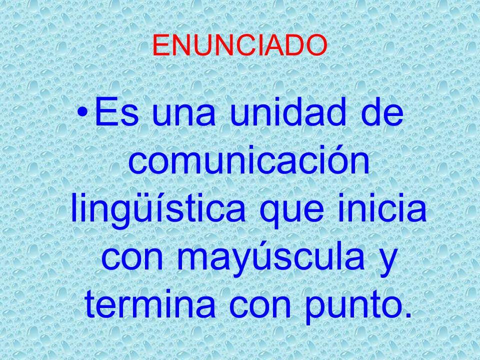 ENUNCIADO Es una unidad de comunicación lingüística que inicia con mayúscula y termina con punto.