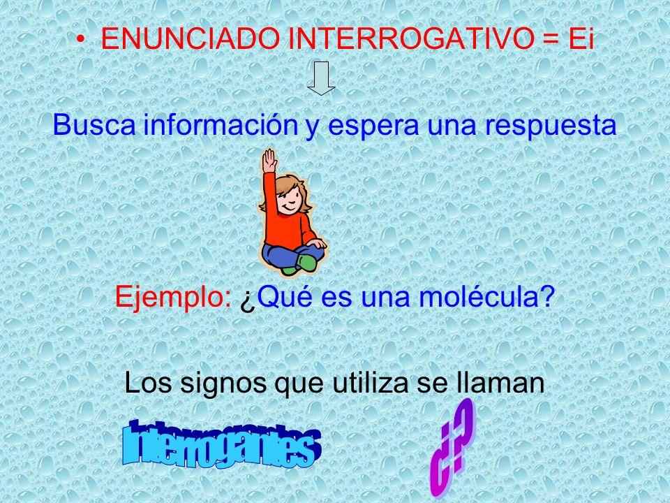 ¿ Interrogantes ENUNCIADO INTERROGATIVO = Ei