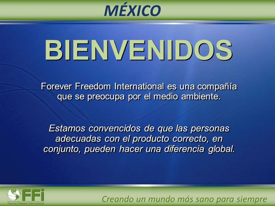 MÉXICO BIENVENIDOS. Forever Freedom International es una compañía que se preocupa por el medio ambiente.