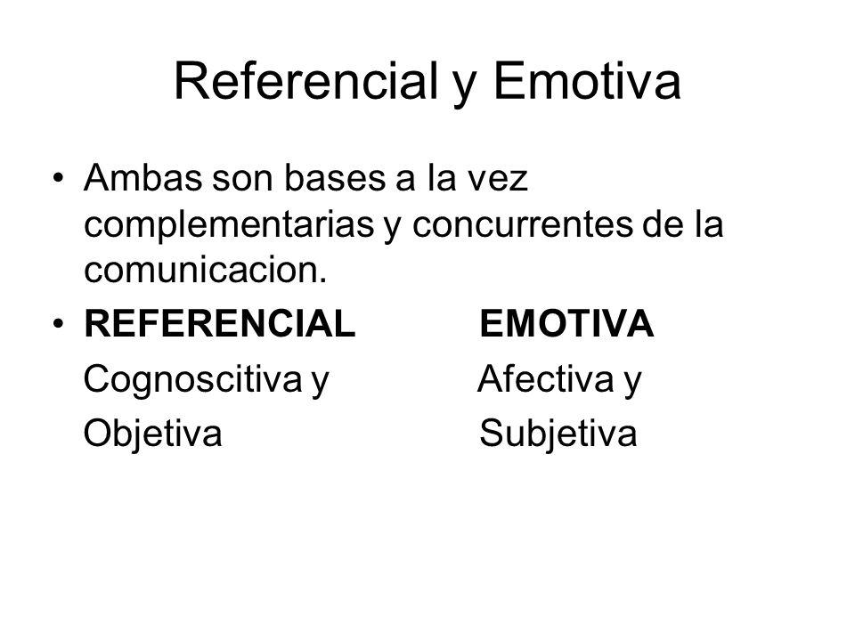 Referencial y Emotiva Ambas son bases a la vez complementarias y concurrentes de la comunicacion. REFERENCIAL EMOTIVA.