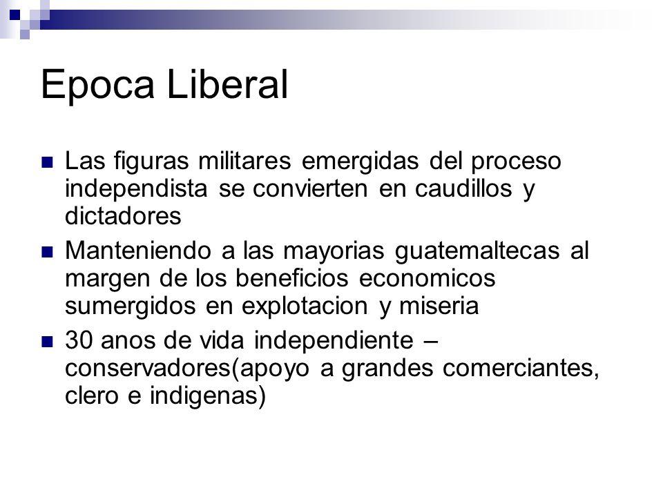 Epoca Liberal Las figuras militares emergidas del proceso independista se convierten en caudillos y dictadores.