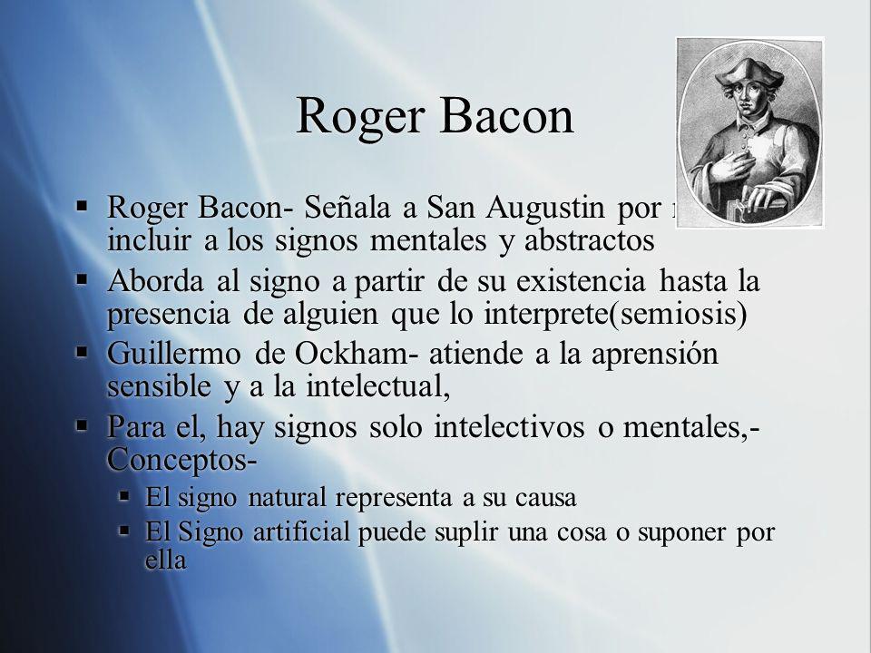 Roger Bacon Roger Bacon- Señala a San Augustin por no incluir a los signos mentales y abstractos.