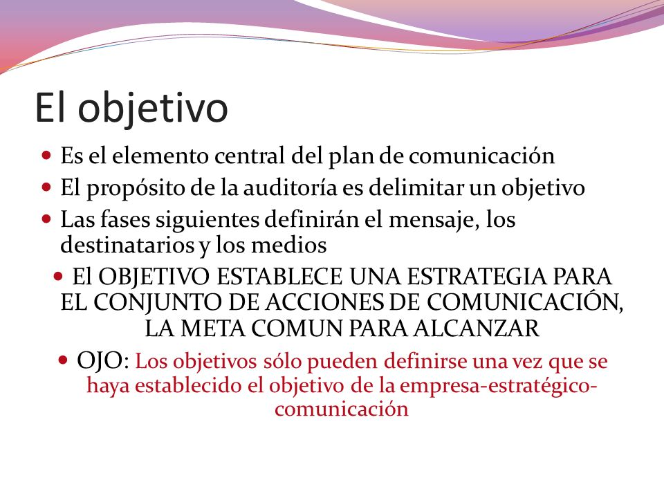 El objetivo Es el elemento central del plan de comunicación
