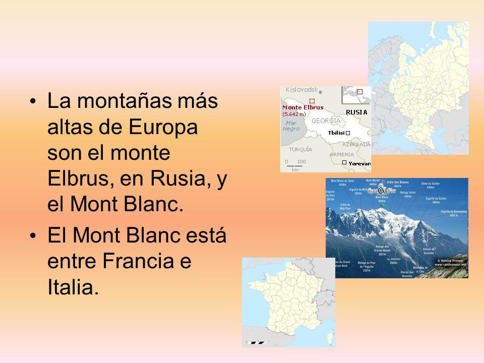La montañas más altas de Europa son el monte Elbrus, en Rusia, y el Mont Blanc.