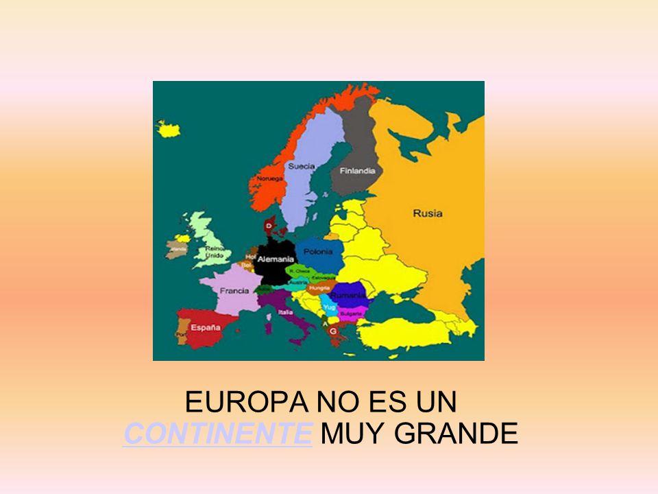 EUROPA NO ES UN CONTINENTE MUY GRANDE