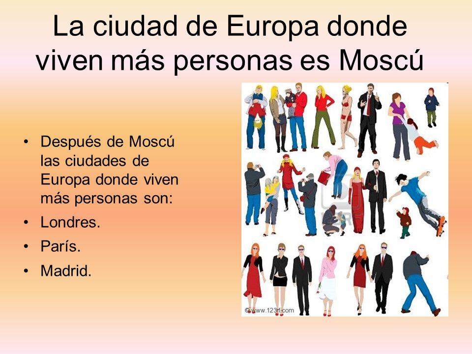 La ciudad de Europa donde viven más personas es Moscú