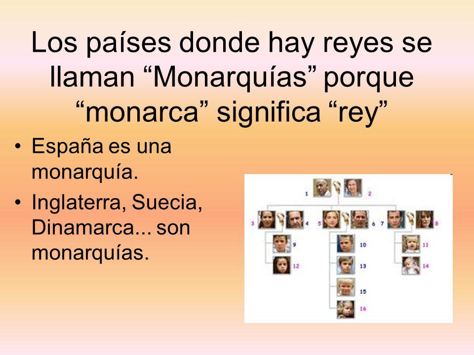 Los países donde hay reyes se llaman Monarquías porque monarca significa rey