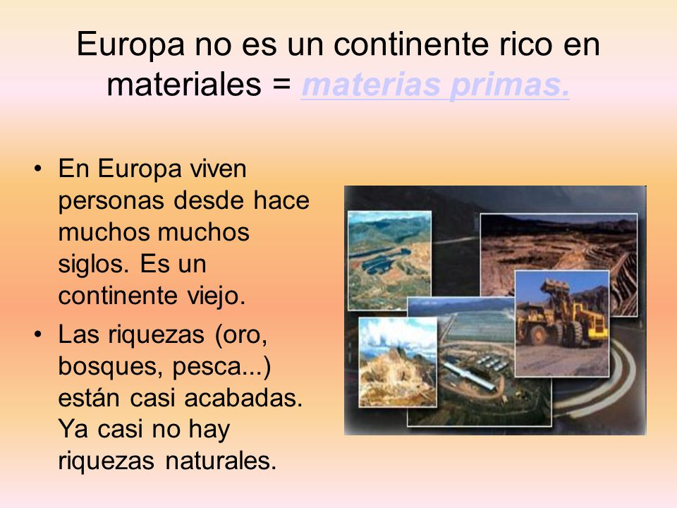 Europa no es un continente rico en materiales = materias primas.