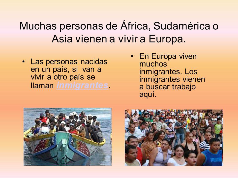 Muchas personas de África, Sudamérica o Asia vienen a vivir a Europa.