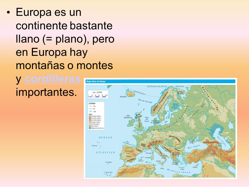 Europa es un continente bastante llano (= plano), pero en Europa hay montañas o montes y cordilleras importantes.