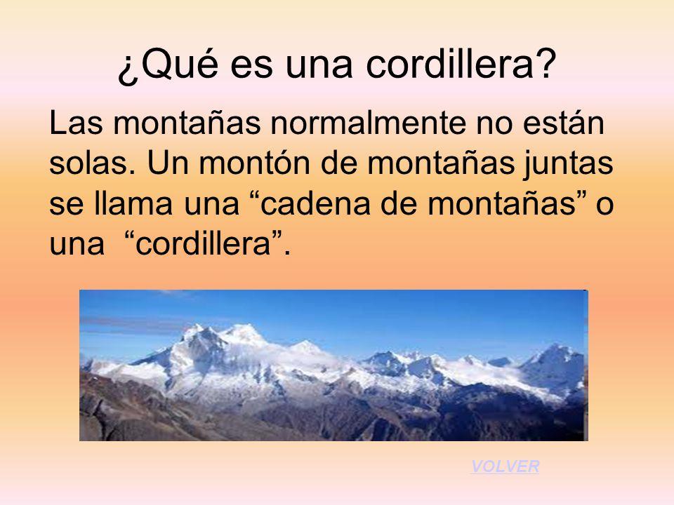 ¿Qué es una cordillera Las montañas normalmente no están solas. Un montón de montañas juntas se llama una cadena de montañas o una cordillera .