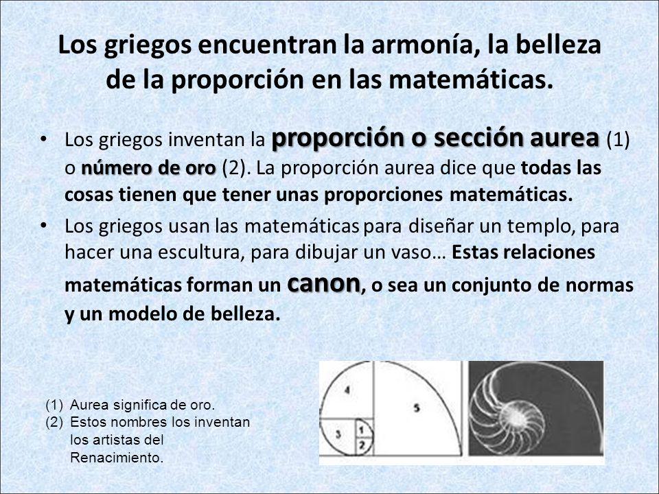 Los griegos encuentran la armonía, la belleza de la proporción en las matemáticas.