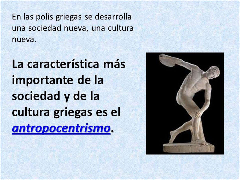 En las polis griegas se desarrolla una sociedad nueva, una cultura nueva.