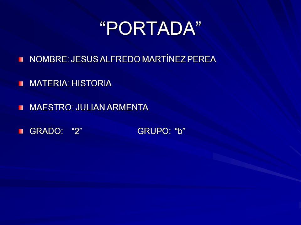 PORTADA NOMBRE: JESUS ALFREDO MARTÍNEZ PEREA MATERIA: HISTORIA