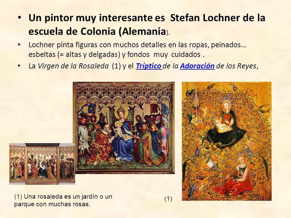 Un pintor muy interesante es Stefan Lochner de la escuela de Colonia (Alemania).