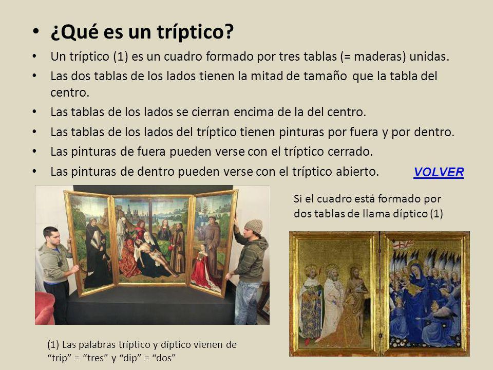 ¿Qué es un tríptico Un tríptico (1) es un cuadro formado por tres tablas (= maderas) unidas.