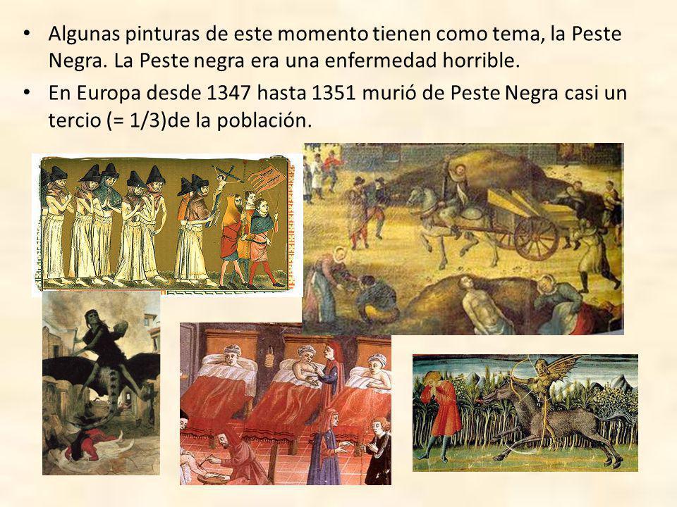 Algunas pinturas de este momento tienen como tema, la Peste Negra