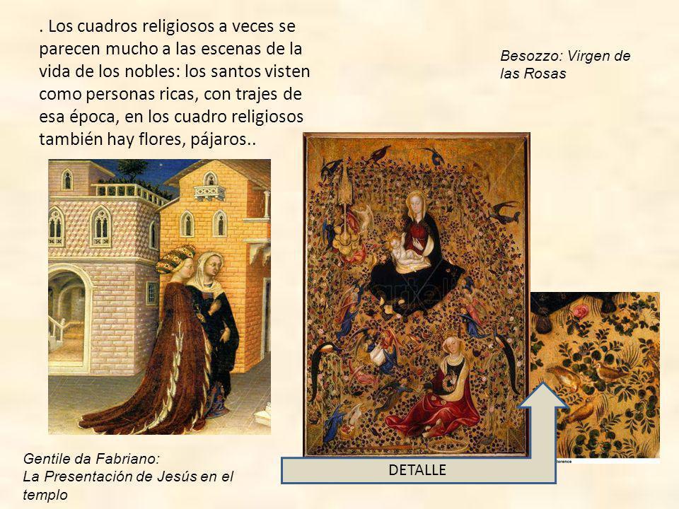 . Los cuadros religiosos a veces se parecen mucho a las escenas de la vida de los nobles: los santos visten como personas ricas, con trajes de esa época, en los cuadro religiosos también hay flores, pájaros..