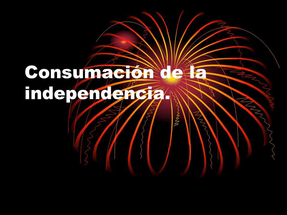 Consumación de la independencia.