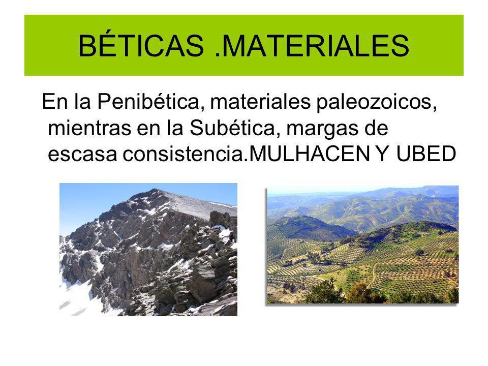BÉTICAS .MATERIALES En la Penibética, materiales paleozoicos, mientras en la Subética, margas de escasa consistencia.MULHACEN Y UBED.