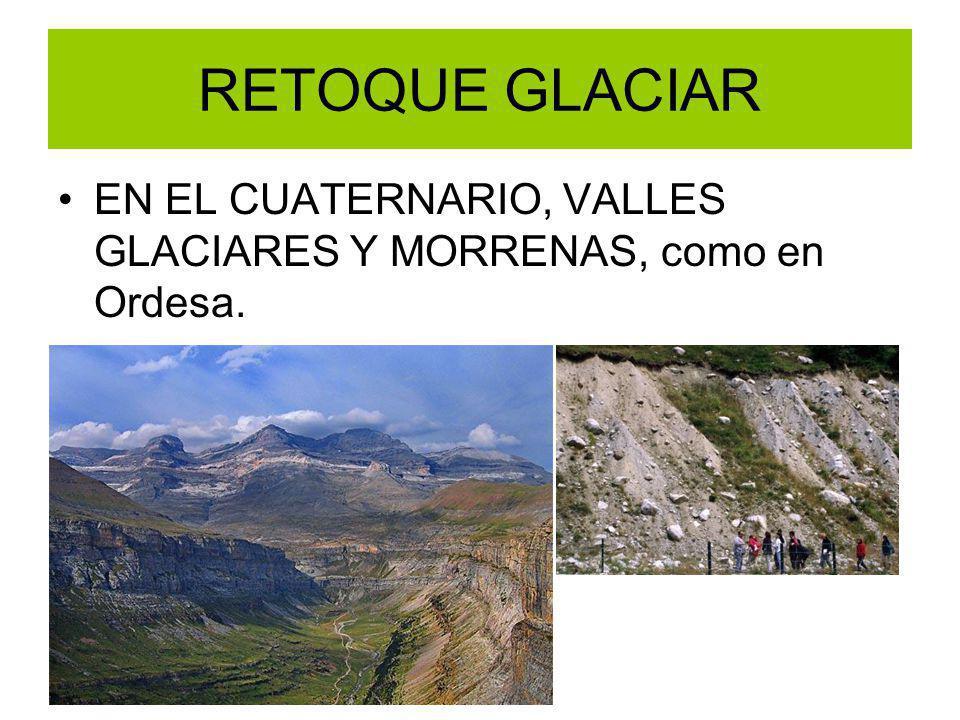 RETOQUE GLACIAR EN EL CUATERNARIO, VALLES GLACIARES Y MORRENAS, como en Ordesa.