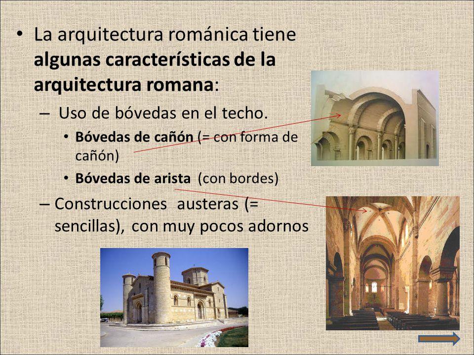 La arquitectura románica tiene algunas características de la arquitectura romana: