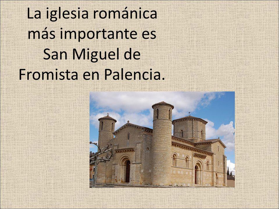La iglesia románica más importante es San Miguel de Fromista en Palencia.