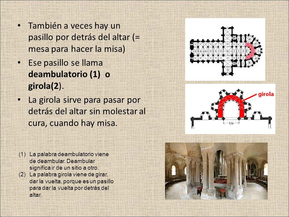 Ese pasillo se llama deambulatorio (1) o girola(2).