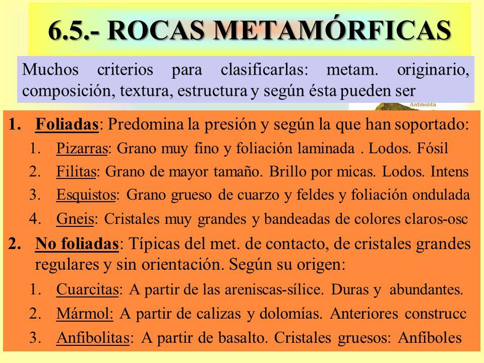 6.5.- ROCAS METAMÓRFICAS Muchos criterios para clasificarlas: metam. originario, composición, textura, estructura y según ésta pueden ser.