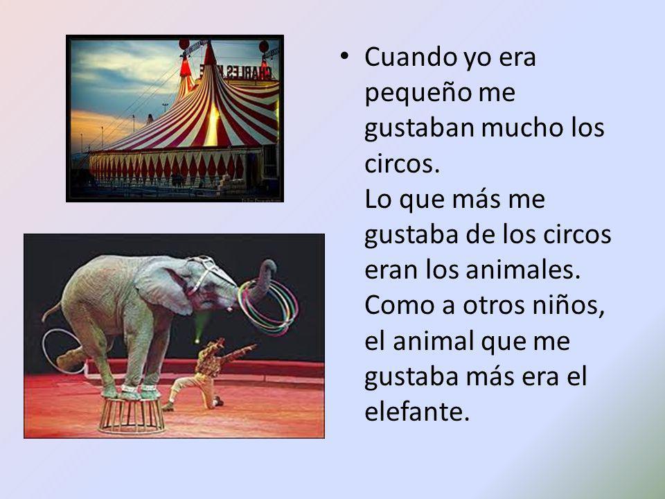 Cuando yo era pequeño me gustaban mucho los circos