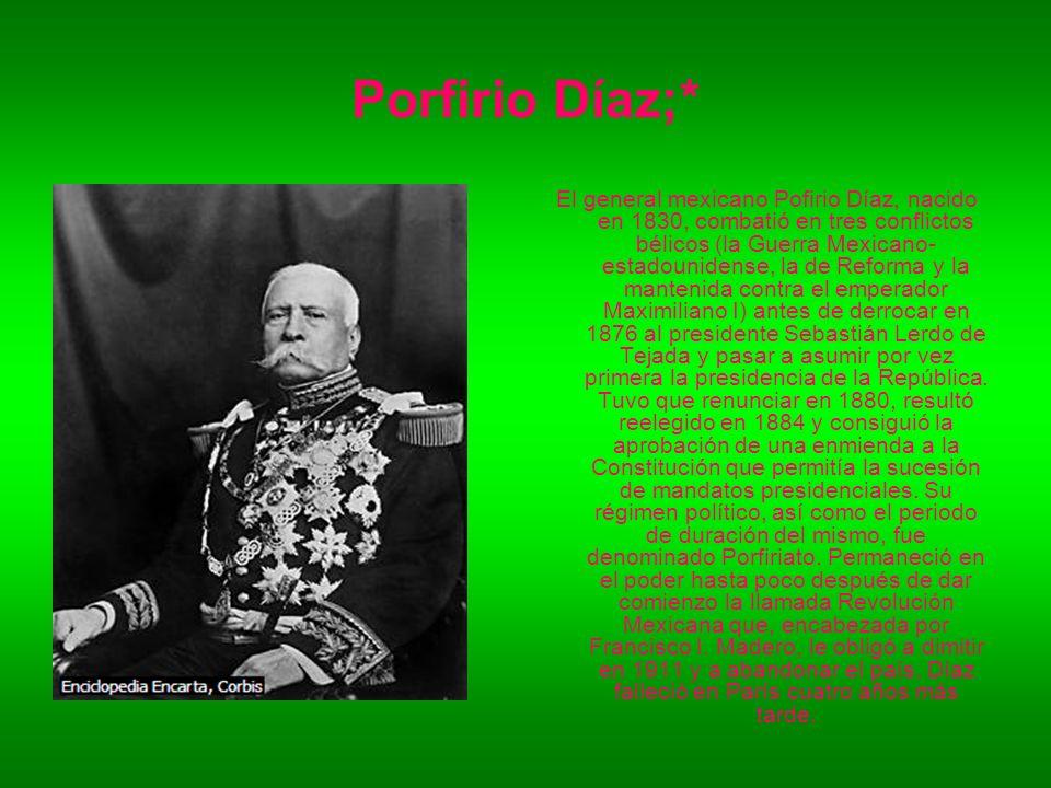 Porfirio Díaz;*