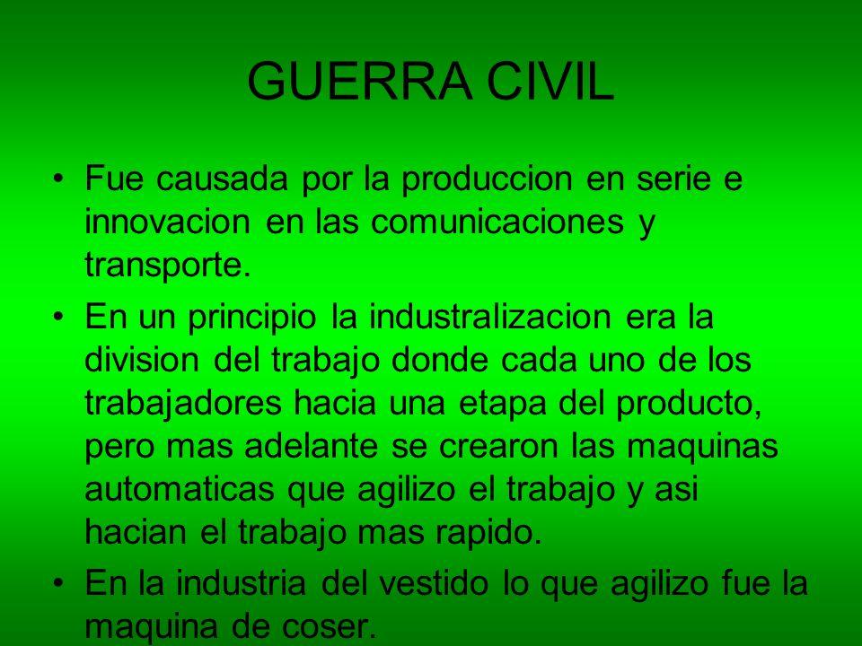 GUERRA CIVIL Fue causada por la produccion en serie e innovacion en las comunicaciones y transporte.