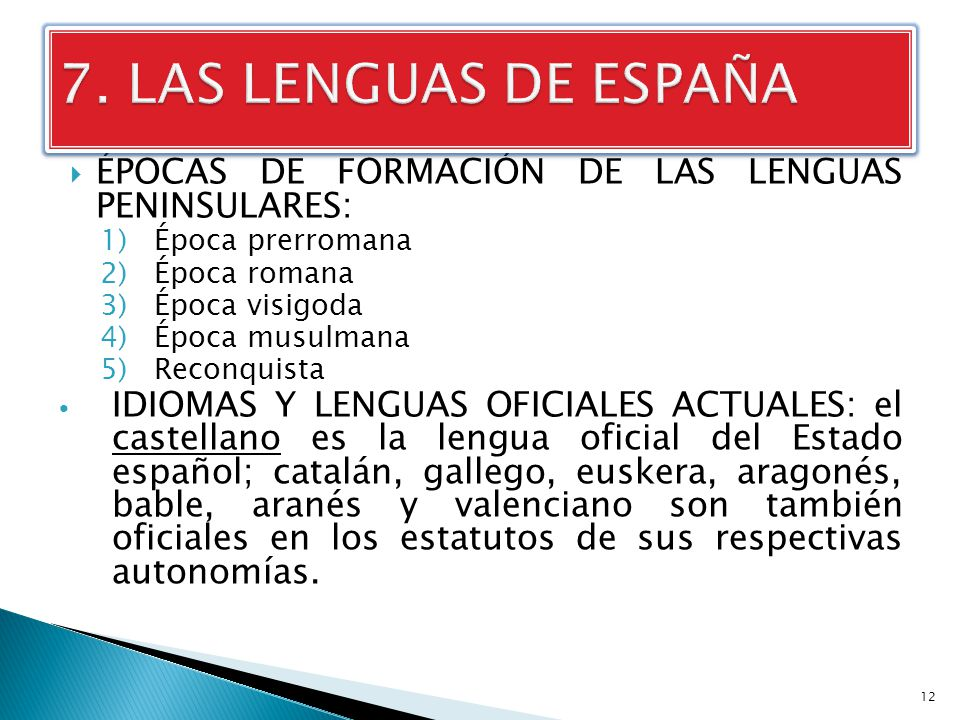 7. LAS LENGUAS DE ESPAÑA ÉPOCAS DE FORMACIÓN DE LAS LENGUAS PENINSULARES: Época prerromana. Época romana.