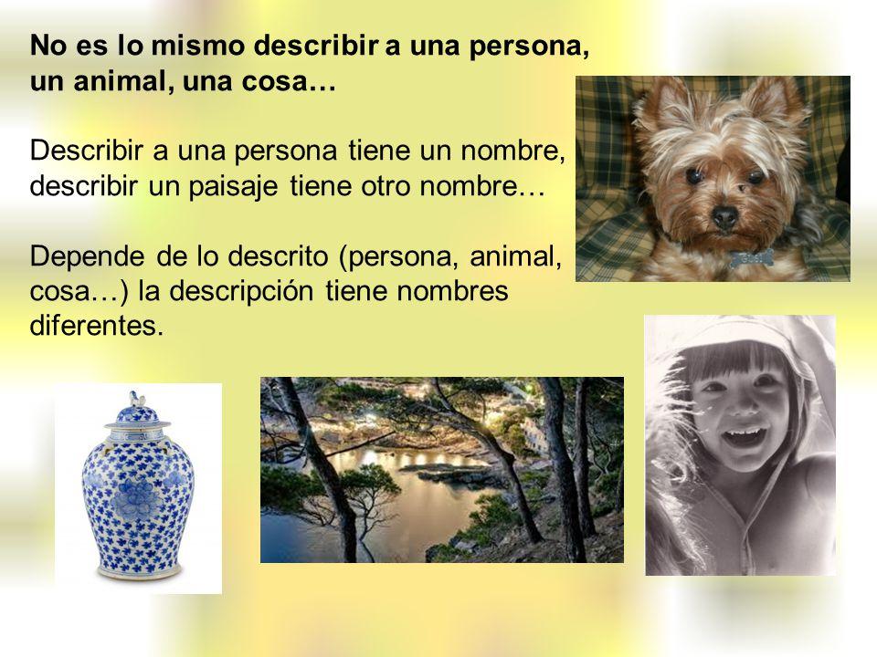 No es lo mismo describir a una persona, un animal, una cosa…