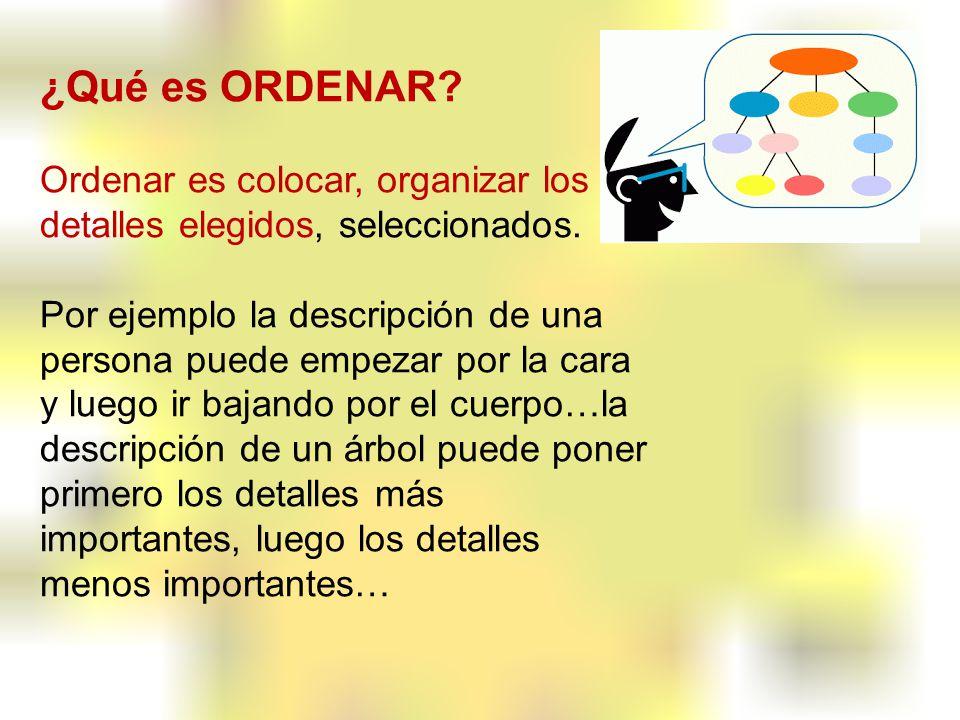¿Qué es ORDENAR Ordenar es colocar, organizar los detalles elegidos, seleccionados.