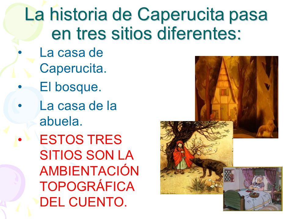 La historia de Caperucita pasa en tres sitios diferentes:
