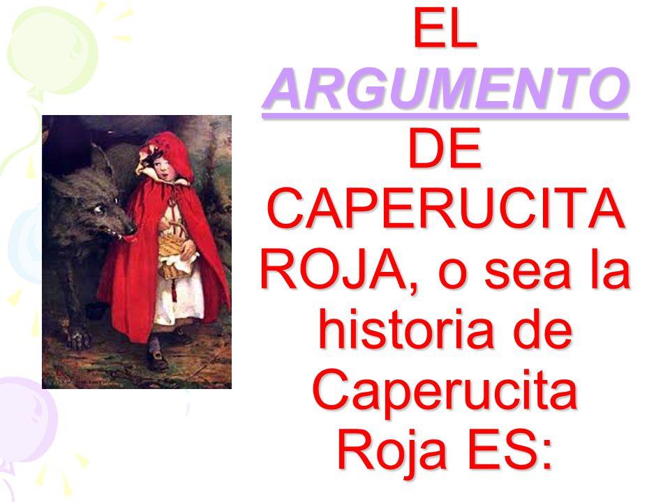 EL ARGUMENTO DE CAPERUCITA ROJA, o sea la historia de Caperucita Roja ES:
