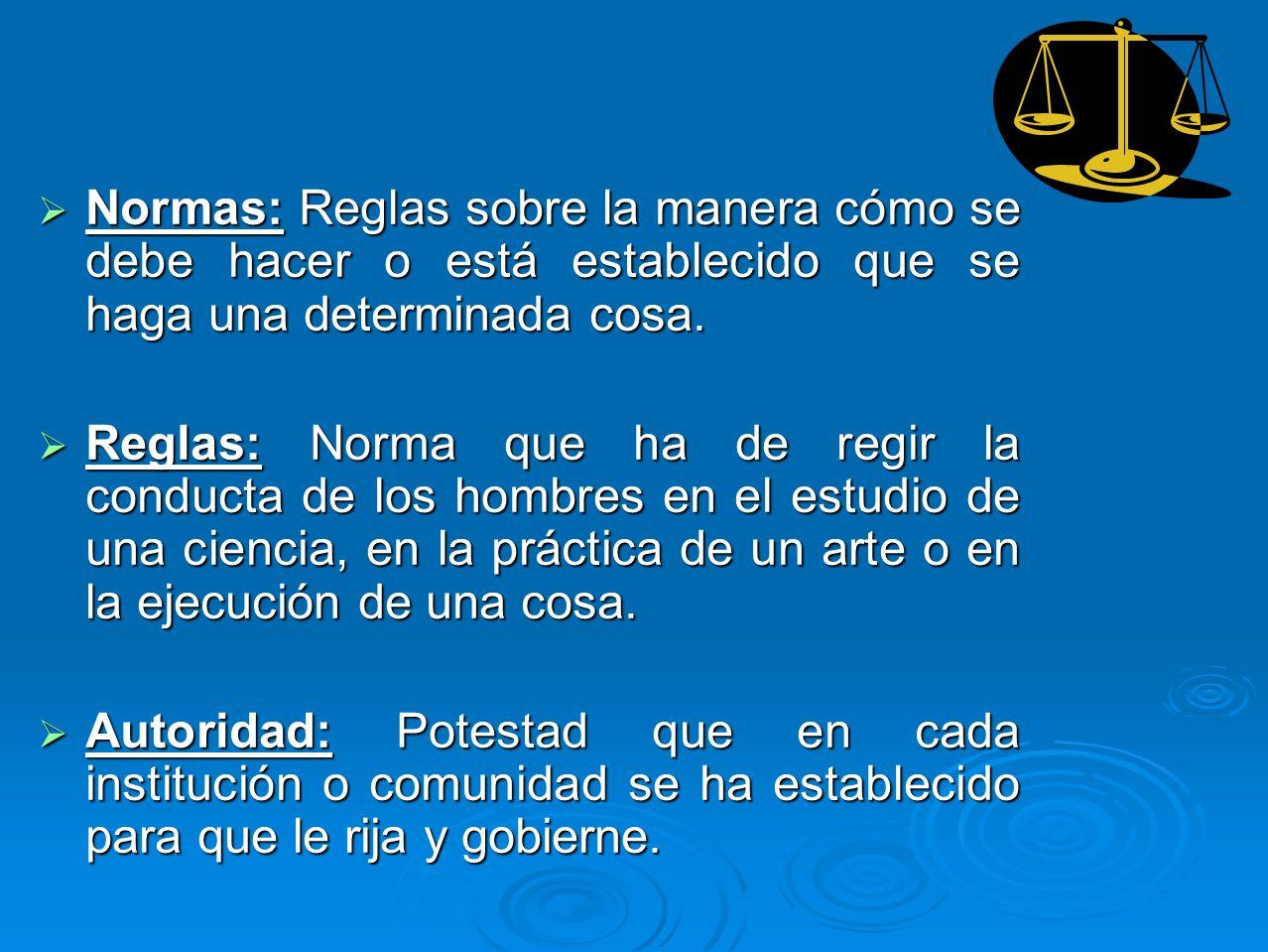 Normas: Reglas sobre la manera cómo se debe hacer o está establecido que se haga una determinada cosa.