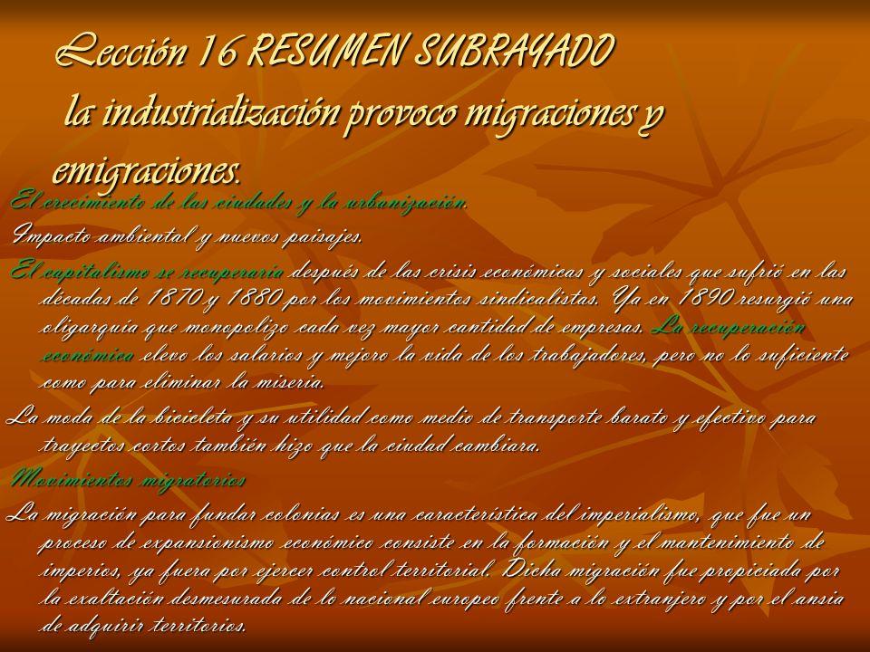 Lección 16 RESUMEN SUBRAYADO la industrialización provoco migraciones y emigraciones.