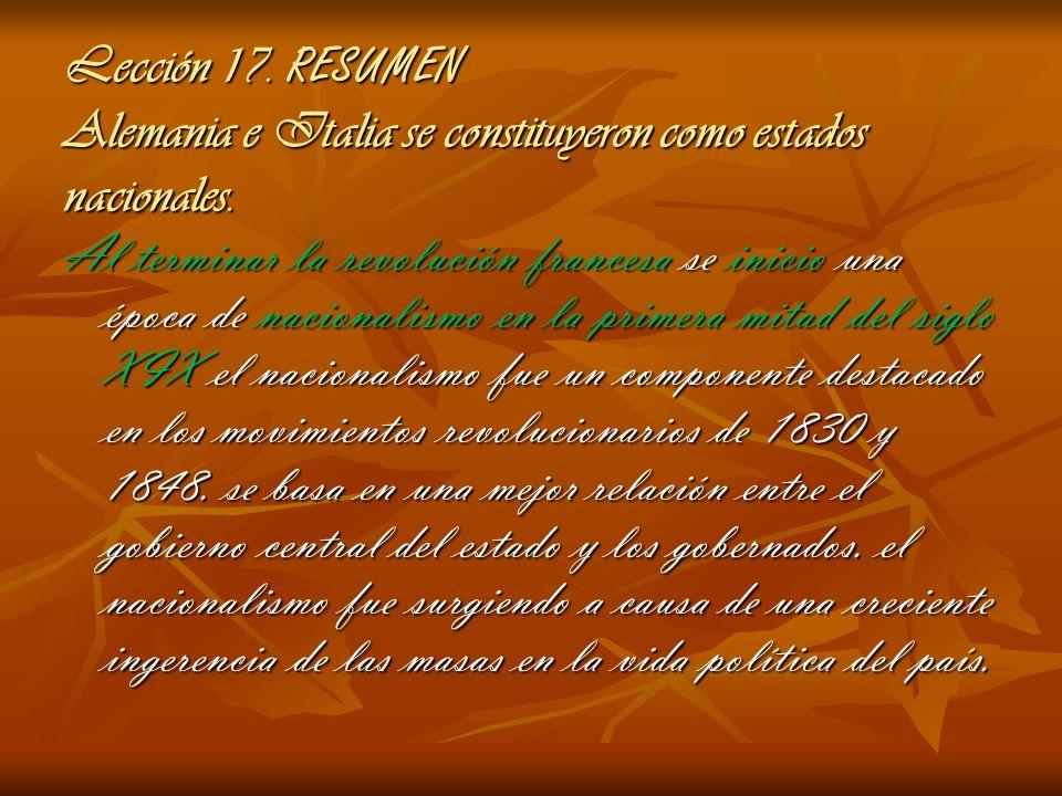 Lección 17. RESUMEN Alemania e Italia se constituyeron como estados nacionales.