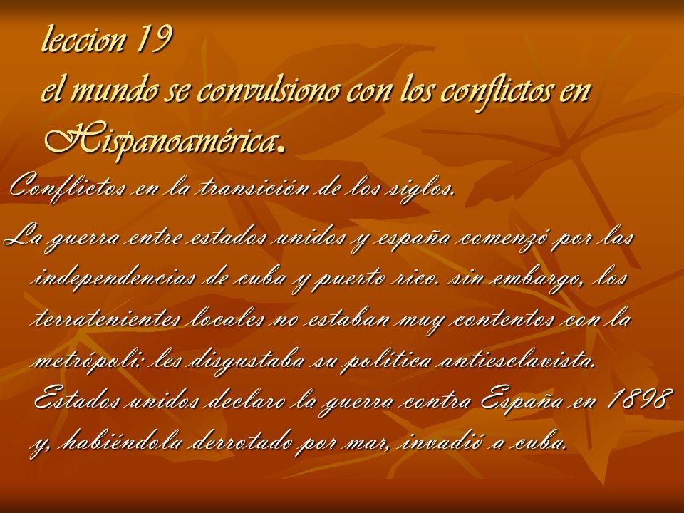 leccion 19 el mundo se convulsiono con los conflictos en Hispanoamérica.