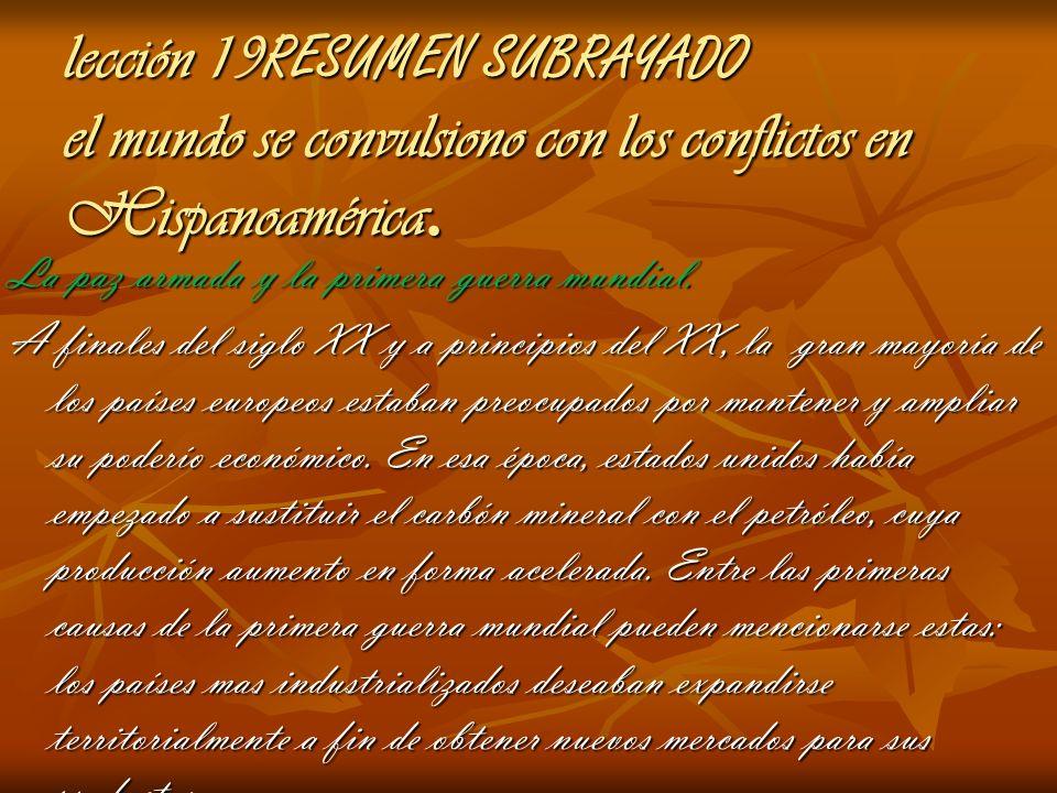 lección 19RESUMEN SUBRAYADO el mundo se convulsiono con los conflictos en Hispanoamérica.