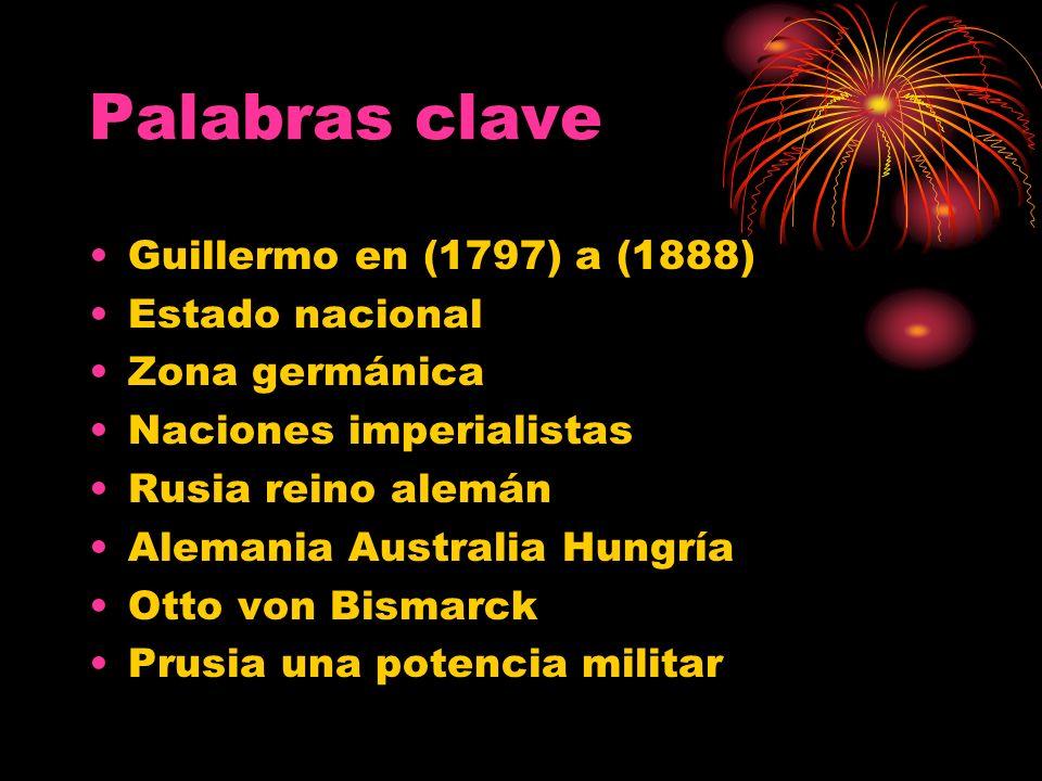 Palabras clave Guillermo en (1797) a (1888) Estado nacional