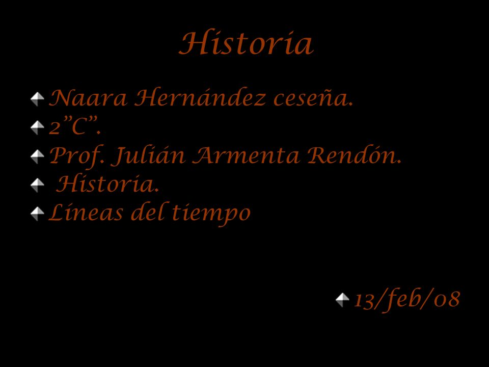 Historia Naara Hernández ceseña. 2 C . Prof. Julián Armenta Rendón.